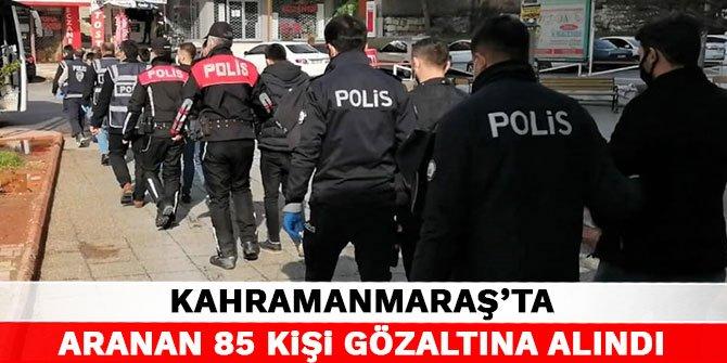 Kahramanmaraş'ta aranan 85 kişi gözaltına alındı