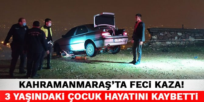 Kahramanmaraş'ta feci kaza! 3 yaşındaki çocuk hayatını kaybetti