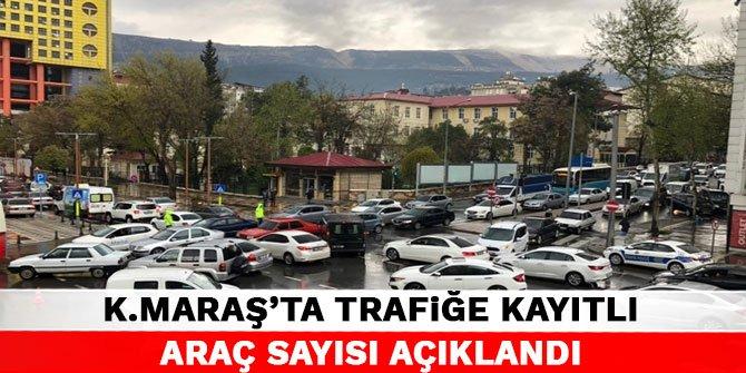 Kahramanmaraş'ta trafiğe kayıtlı araç sayısı açıklandı