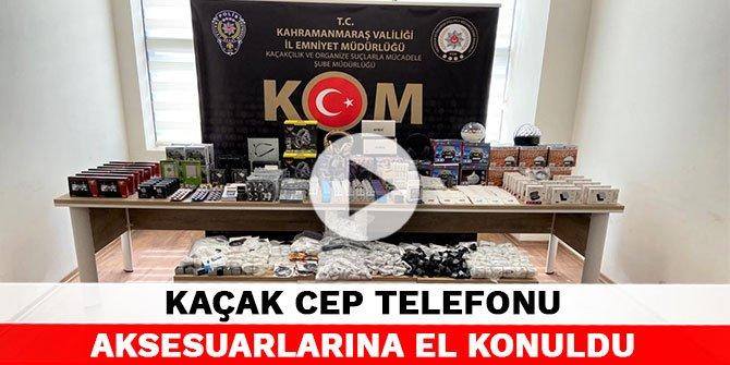 Kahramanmaraş'ta kaçak cep telefonu aksesuarlarına el konuldu