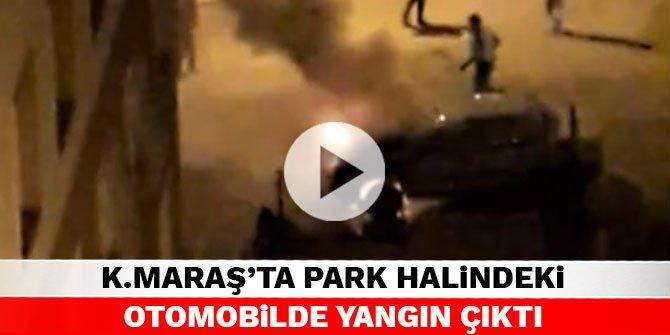 Kahramanmaraş'ta park halindeki otomobilde yangın çıktı
