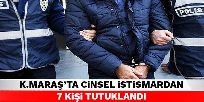 Kahramanmaraş'ta cinsel istismardan 7 kişi tutuklandı