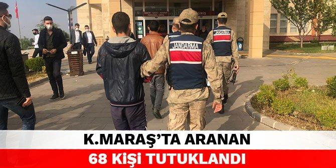 Kahramanmaraş'ta aranan 68 kişi tutuklandı