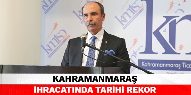 Kahramanmaraş ihracatında tarihi rekor