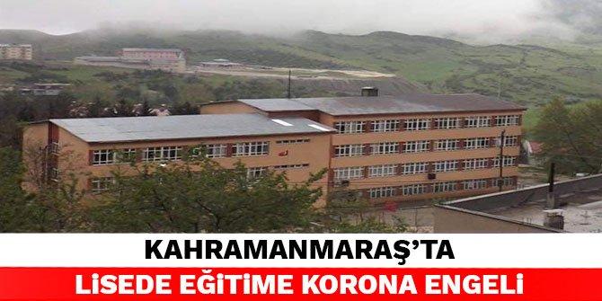 Kahramanmaraş'ta lisede eğitime korona engeli