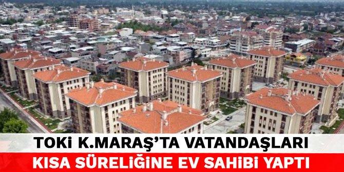 TOKİ Kahramanmaraş'ta vatandaşları kısa süreliğine ev sahibi yaptı