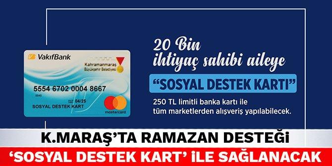Kahramanmaraş'ta Ramazan desteği 'Sosyal Destek Kart' ile sağlanacak