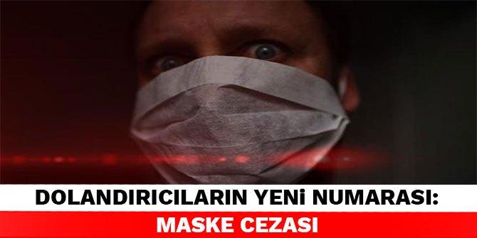 Dolandırıcıların yeni numarası: Maske cezası