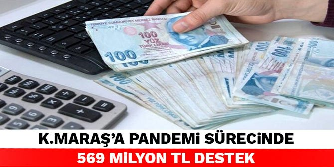 Kahramanmaraş'a pandemi sürecinde 569 milyon TL destek