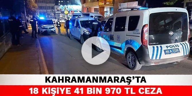 Kahramanmaraş'ta 18 kişiye 41 bin 970 TL ceza
