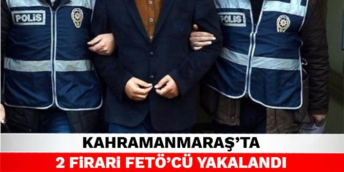 Kahramanmaraş'ta 2 firari FETÖ'cü yakalandı