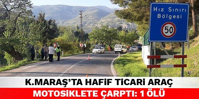 Kahramanmaraş'ta hafif ticari araç motosiklete çarptı: 1 ölü