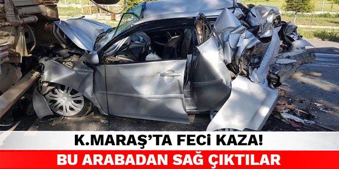 Kahramanmaraş'ta feci kaza! Bu arabadan sağ çıktılar