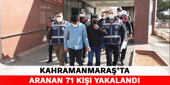 Kahramanmaraş'ta aranan 71 kişi yakalandı