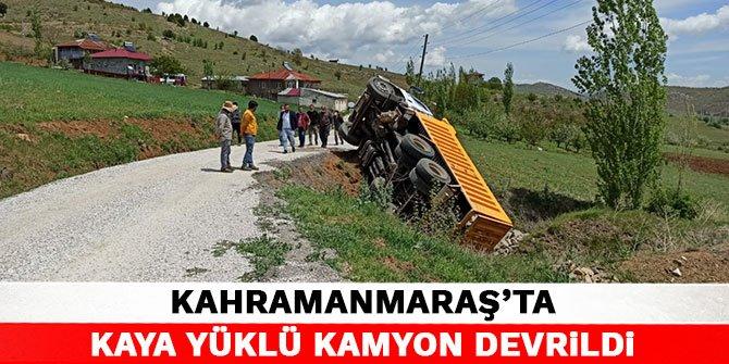 Kahramanmaraş'ta kaya yüklü kamyon devrildi