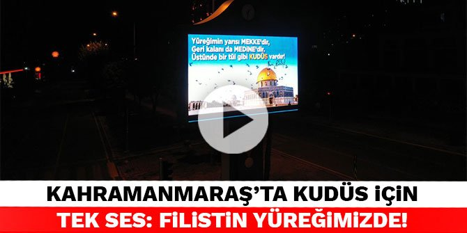 Kahramanmaraş'ta Kudüs için tek ses: Filistin yüreğimizde!