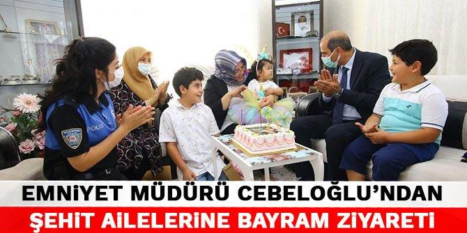 Kahramanmaraş Emniyet Müdürü Cebeloğlu'ndan şehit ailelerine bayram ziyareti