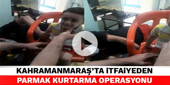 Kahramanmaraş'ta itfaiyeden parmak kurtarma operasyonu