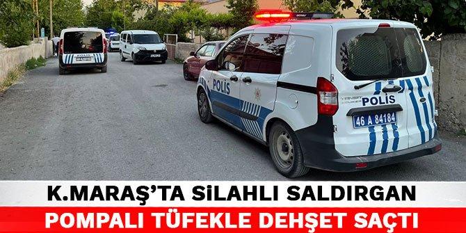 Kahramanmaraş'ta silahlı saldırgan pompalı tüfekle dehşet saçtı