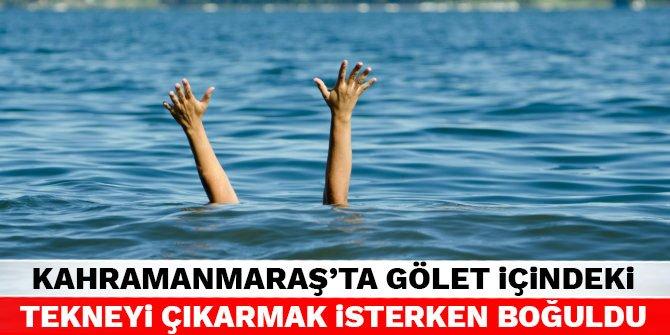 Kahramanmaraş'ta gölet içindeki tekneyi çıkarmak isterken boğuldu