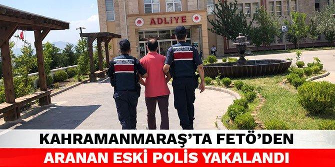 Kahramanmaraş'ta FETÖ'den aranan eski polis yakalandı
