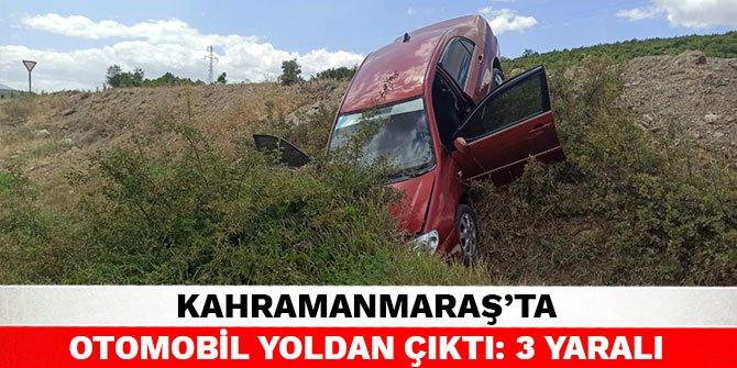 Kahramanmaraş'ta otomobil yoldan çıktı: 3 yaralı