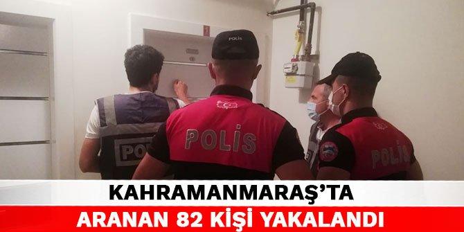Kahramanmaraş'ta aranan 82 kişi yakalandı