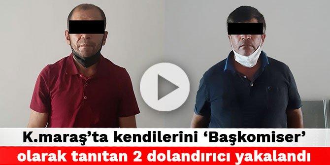 Kahramanmaraş'ta kendilerini 'Başkomiser' olarak tanıtan 2 dolandırıcı yakalandı