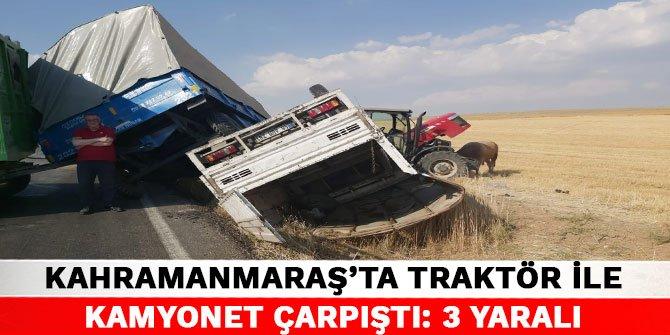 Kahramanmaraş'ta traktör ile kamyonet çarpıştı: 3 yaralı