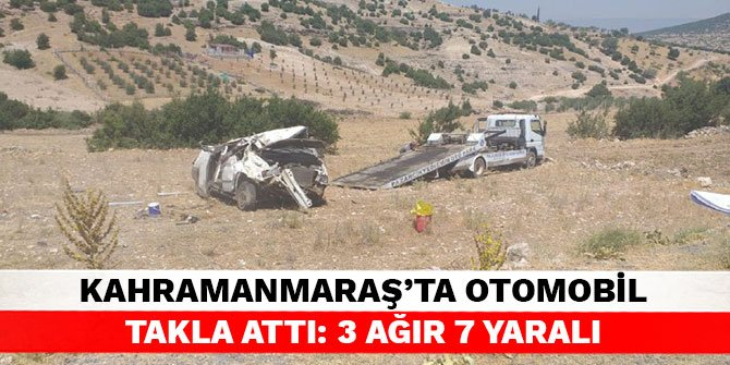 Kahramanmaraş'ta otomobil takla attı: 3 ağır 7 yaralı