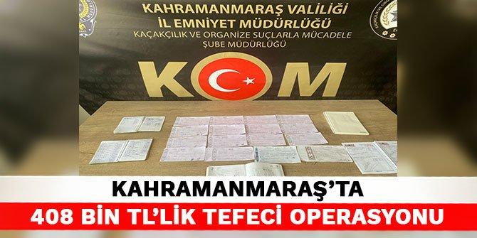 Kahramanmaraş'ta 408 bin TL'lik tefeci operasyonu