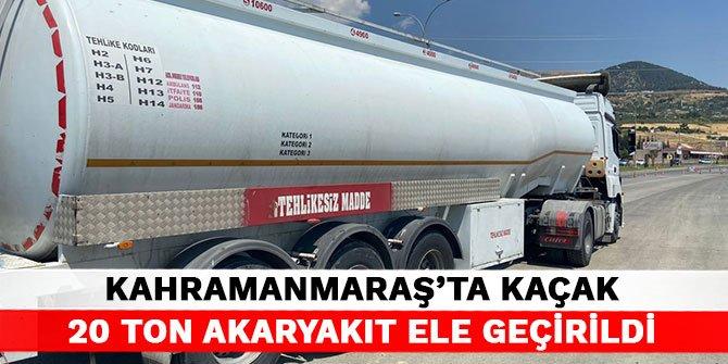 Kahramanmaraş'ta kaçak 20 ton akaryakıt ele geçirildi
