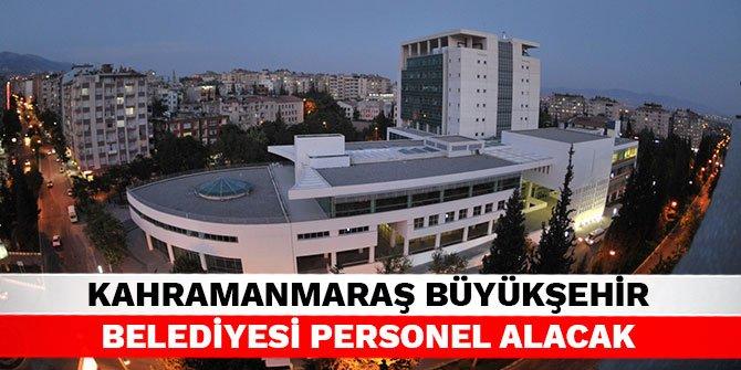 Kahramanmaraş Büyükşehir Belediyesi personel alacak