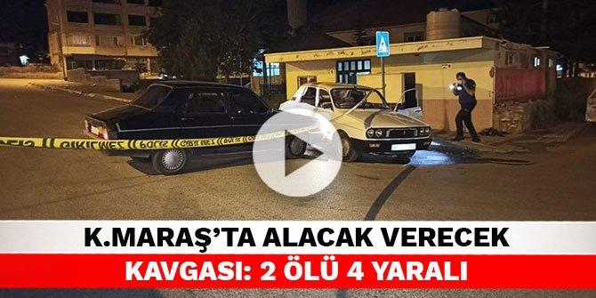 Kahramanmaraş'ta alacak verecek kavgası: 2 ölü 4 yaralı
