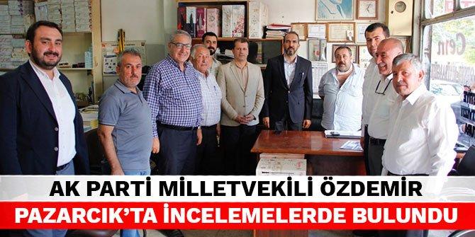 AK Parti Milletvekili Özdemir Pazarcık'ta incelemelerde bulundu