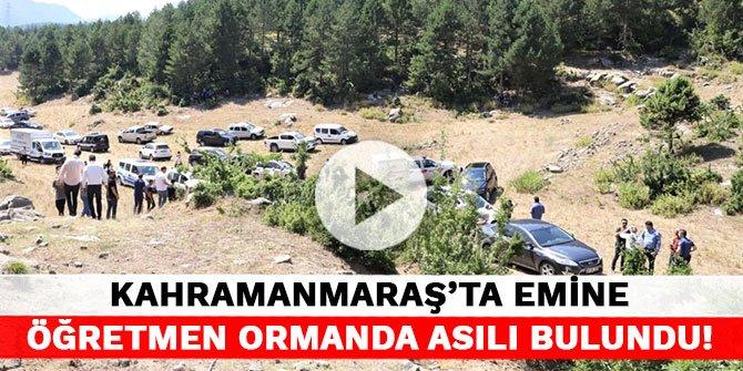 Kahramanmaraş'ta Emine öğretmen ormanda asılı bulundu!