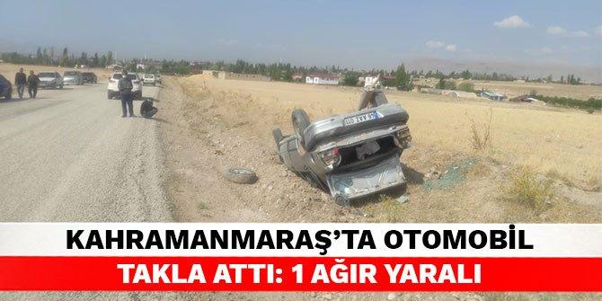 Kahramanmaraş'ta otomobil takla attı: 1 ağır yaralı