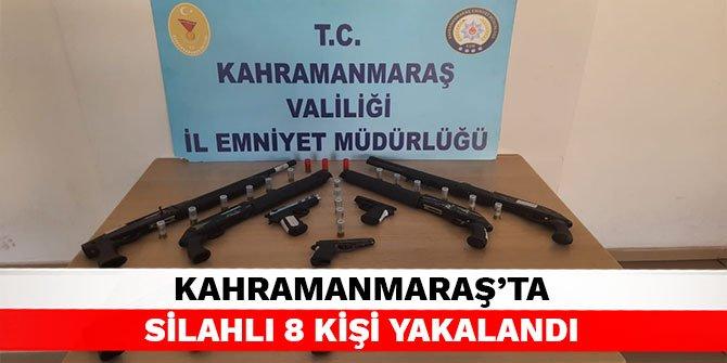 Kahramanmaraş'ta silahlı 8 kişi yakalandı