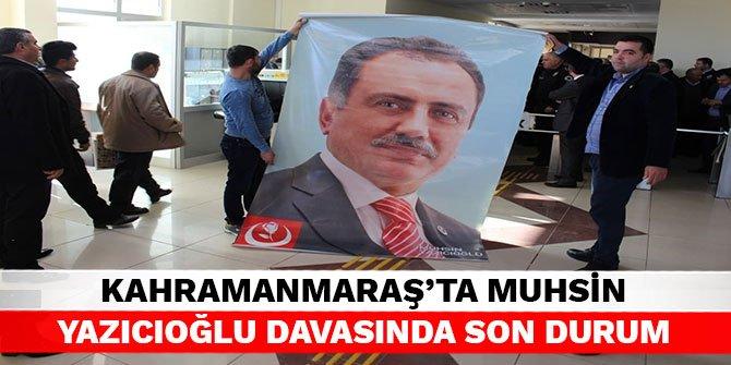 Kahramanmaraş'ta Muhsin Yazıcığıoğlu davasında son durum