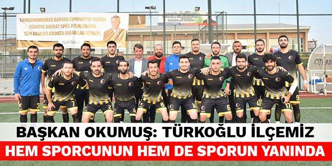 Başkan Okumuş: Türkoğlu ilçemiz hem sporcunun hem de sporun yanında