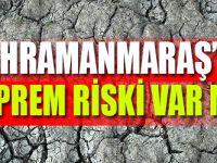 Kahramanmaraş'ta deprem riski var mı?
