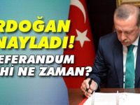 Son dakika: Erdoğan'dan referandum onayı