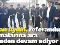 Başkan Aydın, referandum çalışmalarına ara vermeden devam ediyor
