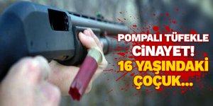Pompalı tüfekle cinayet! 16 yaşındaki çoçuk...