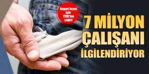 Asgari ücret için TİSK'ten çağrı! 7 milyon çalışanı ilgilendiriyor