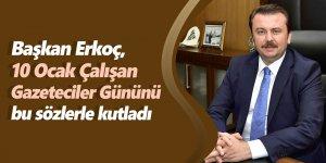 Başkan Erkoç, 10 Ocak Çalışan gazeteciler gününü bu sözlerle kutladı