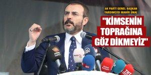 """AK Parti Genel Başkan Yardımcısı Mahir Ünal: """"Kimsenin toprağına göz dikmeyiz"""""""