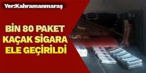 Kahramanmaraş'ta bin 80 paket kaçak sigara ele geçirildi