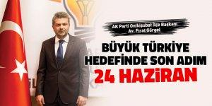 Büyük Türkiye hedefinde son adım; 24 Haziran