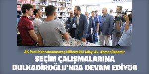 Özdemir, seçim çalışmalarına Dulkadiroğlu'nda devam ediyor